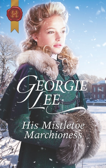 His Mistletoe Marchioness - A Christmas Regency Romance ebook by Georgie Lee