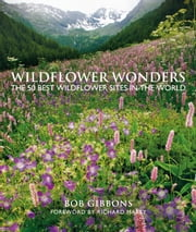 Wildflower Wonders - The 50 Best Wildflower Sites in the World ebook by Bob Gibbons