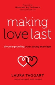 Making Love Last - Divorce-Proofing Your Young Marriage ebook by Kobo.Web.Store.Products.Fields.ContributorFieldViewModel