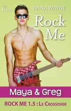 Rock Me 1.5 - Maya & Greg ebook by Anna Wayne