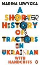 A Shorter History of Tractors in Ukrainian with Handcuffs ebook by Marina Lewycka