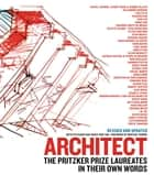 Architect - The Pritzker Prize Laureates in Their Own Words ebook by Ruth Peltason, Grace Ong-Yan