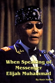 When Speaking of Messenger Elijah Muhammad ebook by Nasir Hakim
