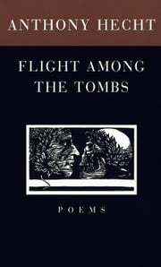 Flight Among the Tombs - Poems ebook by Anthony Hecht
