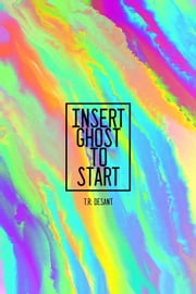 Insert Ghost To Start ebook by T.R. Desant