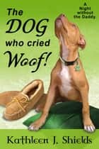 The Dog who cried WOOF! ebook by Kathleen J. Shields