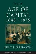 Age Of Capital: 1848-1875 ebook by Eric Hobsbawm