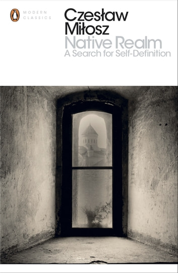 Native Realm - A Search for Self-Definition ebook by Czeslaw Milosz