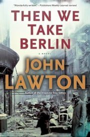 Then We Take Berlin - A Novel ebook by John Lawton