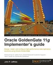 Oracle GoldenGate 11g Implementer's guide ebook by John P Jeffries