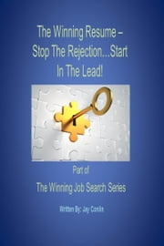 The Winning Resume: Stop The Rejection...Start In The Lead ebook by Jay Conlin