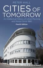 Cities of Tomorrow - An Intellectual History of Urban Planning and Design Since 1880 電子書籍 by Peter Hall