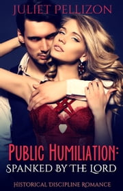 Public Humiliation: Spanked By The Lord ebook by Juliet Pellizon