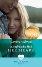 A Single Dad To Heal Her Heart (Mills & Boon Medical) (Yoxburgh Park Hospital) eBook by Caroline Anderson