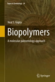 Biopolymers - A molecular paleontology approach ebook by Neal S. Gupta
