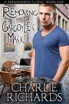 Removing the Gargoyle's Mask - Book 5 ebook by Charlie Richards