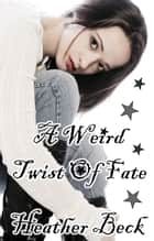 A Weird Twist Of Fate ebook by Heather Beck