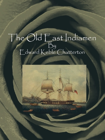 The Old East Indiamen ebook by Edward Keble Chatterton