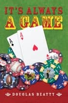 It's Always A Game ebook by Douglas Beatty