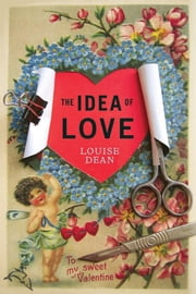 The Idea of Love ebook by Louise Dean