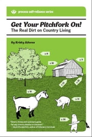 Get Your Pitchfork On! - The Real Dirt on Country Living ebook by Kristy Athens