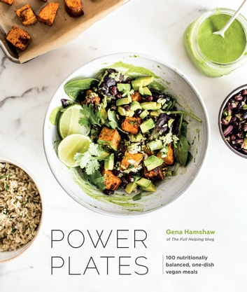Power Plates - 100 Nutritionally Balanced, One-Dish Vegan Meals [A Cookbook] ebook by Gena Hamshaw