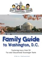 The DC Capital Kids Family Guide to Washington, D.C: Featuring more than 50 Fun and Educational Scavenger Hunts ebook by Chris Sylvester