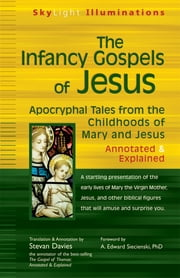 The Infancy Gospels of Jesus - Apocryphal Tales from the Childhoods of Mary and Jesus—Annotated & Explained ebook by Stevan Davies,A. Edward Siecienski, PhD
