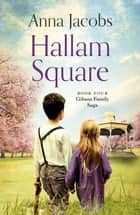 Hallam Square - Book Four in the brilliantly entertaining and heartwarming Gibson Family Saga ebook by Anna Jacobs