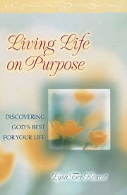 Living Life on Purpose - Discovering God's Best for Your Life ebook by Lysa TerKeurst