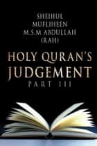 Holy Quran'S Judgement Part - Iii ebook by M.S.M Abdullah