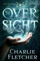 The Oversight ebook by Charlie Fletcher