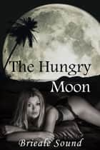 The Hungry Moon ebook by Brieale Sound