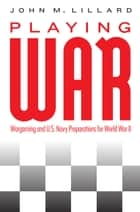 Playing War ebook by John M. Lillard, PhD