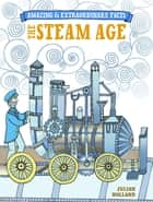 Amazing & Extraordinary Facts - Steam Age ebook by Julian Holland