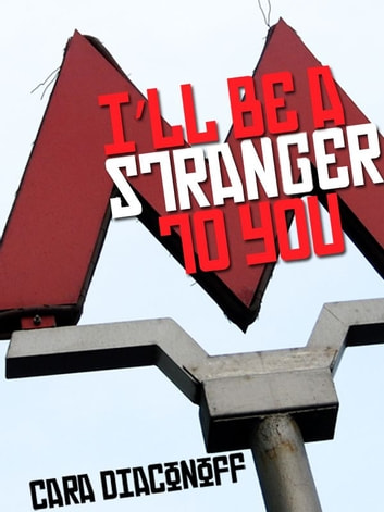 I'll Be A Stranger To You ebook by Cara Diaconoff