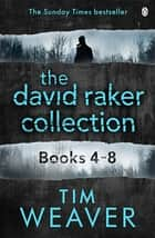 The David Raker Collection Books 4-8 ebook by Tim Weaver