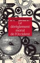 Le dérèglement moral de l'Occident ebook by Philippe Beneton