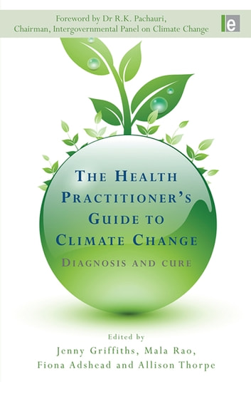 The Health Practitioner's Guide to Climate Change - Diagnosis and Cure ebook by