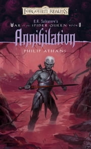 Annihilation - R.A. Salvatore Presents The War of the Spider Queen, Book V ebook by Philip Athans