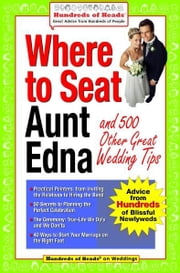 Where to Seat Aunt Edna? - And 824 Other Great Wedding Tips ebook by Besha Rodell
