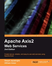 Apache Axis2 Web Services, 2nd Edition ebook by Deepal Jayasinghe, Afkham Azeez