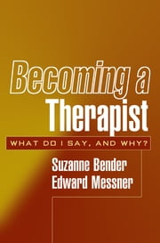 Becoming a Therapist - What Do I Say, and Why? ebook by Suzanne Bender, MD,Edward Messner, MD
