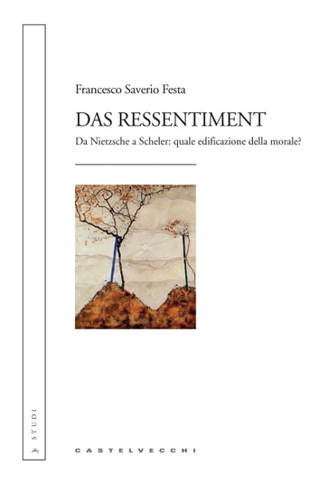 Das Ressentiment - Da Nietzsche a Scheler: quale edificazione della morale? ebook by Francesco Saverio Festa