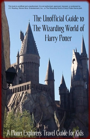 The Unofficial Guide to The Wizarding World of Harry Potter: A Planet Explorers Travel Guide for Kids ebook by Laura Schaefer