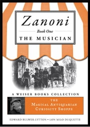 Zanoni Book One: The Musician - The Magical Antiquarian Curiosity Shoppe, A Weiser Books Collection ebook by Bulwer-Lytton, Sir Edward,DuQuette, Lon Milo