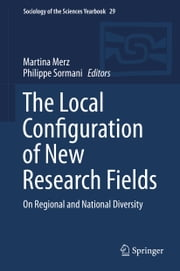 The Local Configuration of New Research Fields - On Regional and National Diversity ebook by