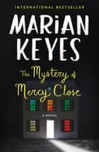 The Mystery of Mercy Close - A Novel 電子書籍 by Marian Keyes