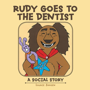 Rudy Goes to the Dentist - A Social Story ebook by Laurie Jansen