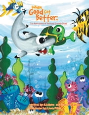 When Good Got Better: The Adventures of Fred the Friendly Shark ebook by R.D.Haire; Richard E. Francis